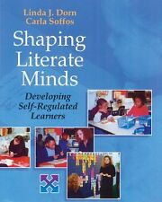 Shaping Literate Minds: Developing Self-Regulated Learners by Ms. Linda J. Dorn,