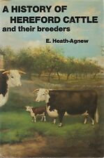 A HISTORY OF HEREFORD CATTLE & THEIR BREEDERS E Heath-Agnew **GOOD COPY**