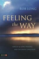 Feeling the Way: Touch, Qi Gong healing, and the Daoist tradition by Rob Long