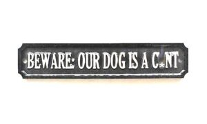 SILVER RECTANGULAR BEWARE OUR DOG IS A C*NT - PLAQUE WALL / GATE SIGN GARDEN NEW