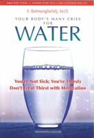 Your Body's Many Cries for Water : You're Not Sick; You're Thristy Don't Trea...