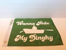 """Boat Flag """"Wanna Ride My Dinghy""""(green) 12x18in funny boat flags, custom flags,"""