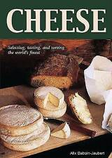 Cheese: Selecting, Tasting, and Serving the World's Finest, Baboin-Jaubert, Alix