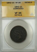 1842 Small Date Braided Hair Large Cent 1c Coin ANACS VF-35 Details Corroded
