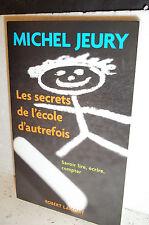 Jeury. LES SECRETS DE L'ÉCOLE D'AUTREFOIS. SAVOIR LIRE,ÉCRIRE,COMPTER. Éducation