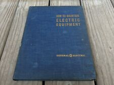 How to Maintain Electrical Equipment by General Electric, 1943.. Vintage