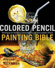 Colored Pencil Painting Bible: Techniques for Achieving Luminous Color and...