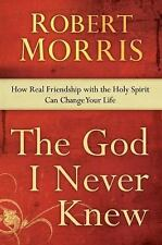 The God I Never Knew: How Real Friendship with the Holy Spirit Can Change Your L