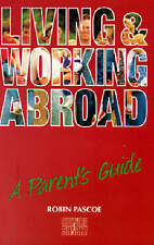 Living and Working Abroad : A Parent's Guide By Robin Pascoe  EXCELLENT CON   L6