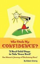 Who Stole My Confidence? - 7 Rock Solid Steps to Take Yours Back! : A True...
