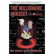 The Millionaire Mindset : Is a Conditioned Reflex by Carlos Garcia-Carranza...