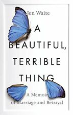 A Beautiful, Terrible Thing: A Memoir of Marriage