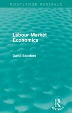 Labour Market Economics (Routledge Revivals), Sapsford, D, Very Good condition,