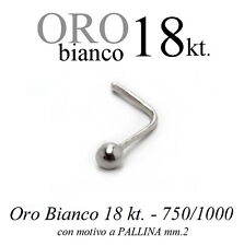 Piercing da naso nose ORO BIANCO 18kt.con PALLINA da 2mm. white GOLD with BALL