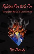 Fighting Fire with Fire : Charging Your Way Out of Credit Card Debt by Bob...