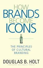 How Brands Become Icons: The Principles of Cultural Branding  Holt, D. B.  Accep
