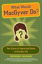 What Would MacGyver Do?: True Stories of Improvised Genius in Everyday Life, Vau