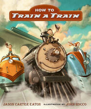 How to Train a Train Hardcover Children's book John Rocco New! locomotive art