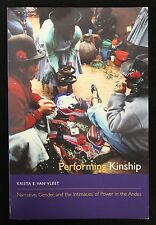 Performing Kinship : Narrative, Gender, and the Intimacies of Power in the...