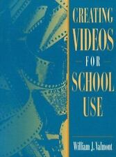 Creating Videos for School Use by Valmont, William J.