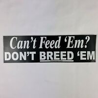 """""""Can't Feed 'Em? Don't Breed 'Em"""" Vintage Right Wing Offensive Bumper Sticker"""