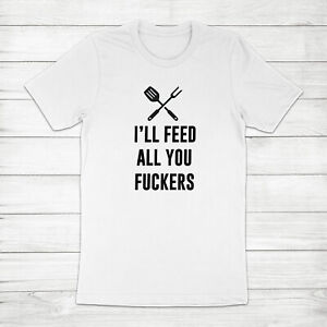 I'll Feed All You Funny Grill BBQ Cooking Father's Day Gift Unisex Tee T-Shirt