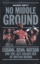 No Middle Ground: Eubank, Benn, Watson and the Last Golden era of British Boxing