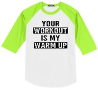 Your Workout Is My Warm Up Funny Mens 3/4 T Shirt Gym Workout Tee