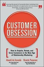 Customer Obsession: How to Acquire, Retain, and Grow Customers in the New Age of
