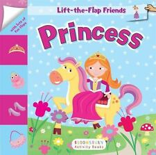 Lift-The-Flap Friends: Princess by Bloomsbury USA (2017, Board Book)