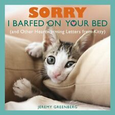 Sorry I Barfed on Your Bed (and Other Heartwarming Letters from Kitty) by Jeremy