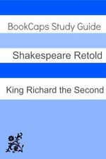King Richard the Second in Plain and Simple English (a Modern Translation and th
