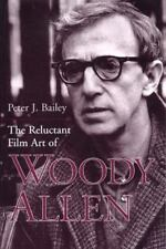 The Reluctant Film Art of Woody Allen by Bailey, Peter J.