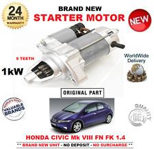 FOR HONDA CIVIC Mk VIII 1.4 STARTER MOTOR 2008-ON BRAND NEW UNIT 9 TEETH 1.0kW
