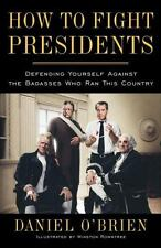 How to Fight Presidents : Defending Yourself Against the Badasses Who Ran...