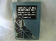 Integrating the Shattered Self: Psychotherapy With Adult Incest Survivors, Roth,
