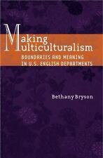 Making Multiculturalism : Boundaries and Meaning in U. S. English Departments...