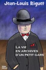 La Vie en Archives d'un Petit Gars by Jean-Louis Riguet (2014, Paperback)