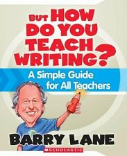 But How Do You Teach Writing?: A Simple Guide for All Teachers, Barry Lane, 0545