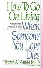 How To Go On Living When Someone You Love Dies by Therese A Rando FREE SHIPPING