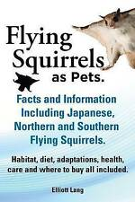 Flying Squirrels as Pets. Facts and Information. Including Japanese, Northern an
