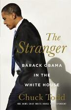 New The Stranger: Barack Obama in the White House by Todd, Chuck Hard Cover