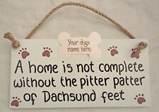 A home is not complete without the pitter patter of DACHSHUND feet, Personalised