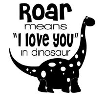 """Roar Means I Love You In Dinosaur Vinyl Sticker Decal 6"""" White - Free Shipping"""