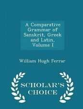 A Comparative Grammar Sanskrit Greek Latin Vol  I - Sc by Ferrar William Hugh