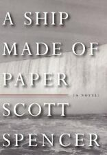 A Ship Made of Paper by Scott Spencer (2003, Hardcover) 1st Edition