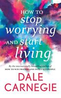 How to Stop Worrying and Start Living by Dale Carnegie [Paperback BOOK]