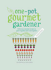 One-Pot Gourmet Gardener: Delicious container recipes to grow together and cook