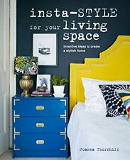 Insta-style for Your Living Space: Inventive ideas and quick fixes to create a s