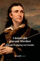 I dolori del giovane Werther di Goethe Johann Wolfgang,  2019,  Ali Ribelli Edi